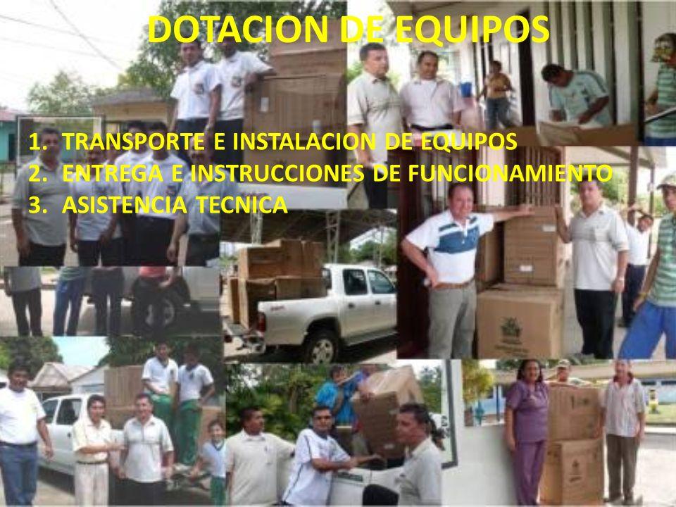 DOTACION DE EQUIPOS 1.TRANSPORTE E INSTALACION DE EQUIPOS 2.ENTREGA E INSTRUCCIONES DE FUNCIONAMIENTO 3.ASISTENCIA TECNICA