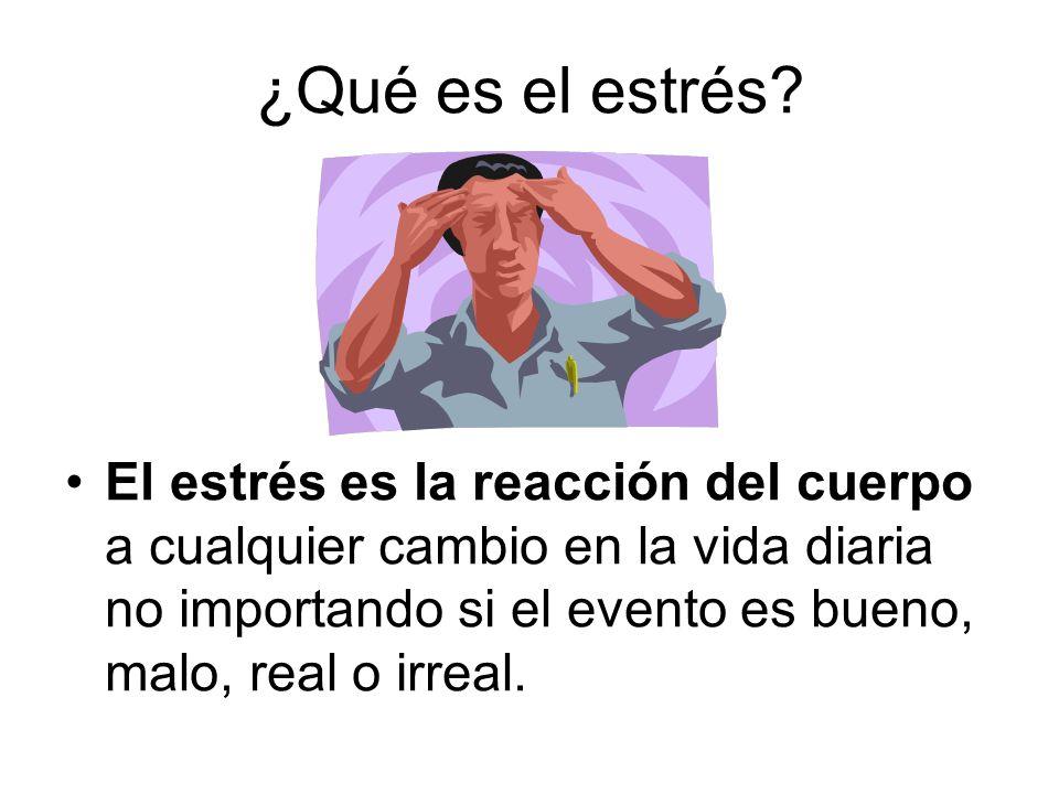 ¿Qué es el estrés? El estrés es la reacción del cuerpo a cualquier cambio en la vida diaria no importando si el evento es bueno, malo, real o irreal.