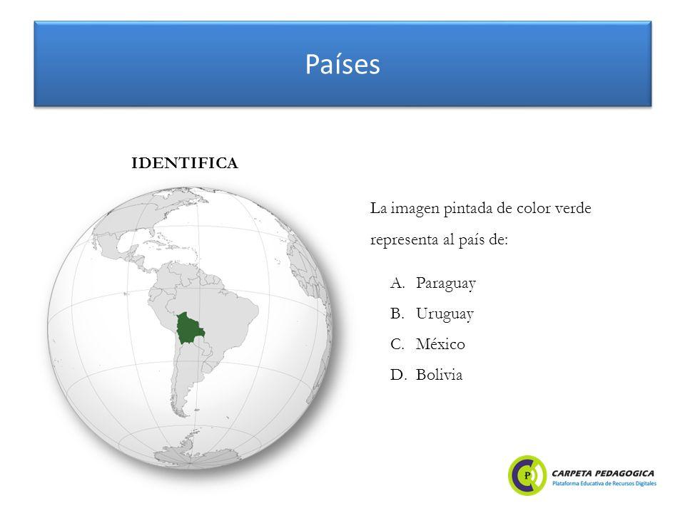 Países A.Paraguay B.Uruguay C.México D.Bolivia IDENTIFICA La imagen pintada de color verde representa al país de: