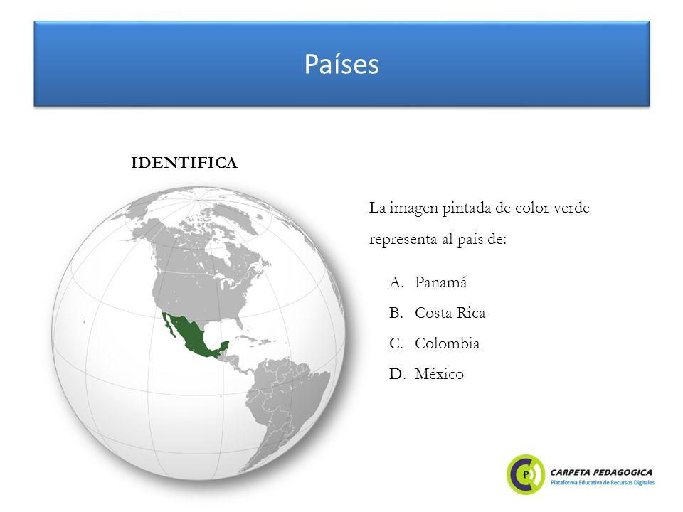 Países A.Panamá B.Costa Rica C.Colombia D.México IDENTIFICA La imagen pintada de color verde representa al país de: