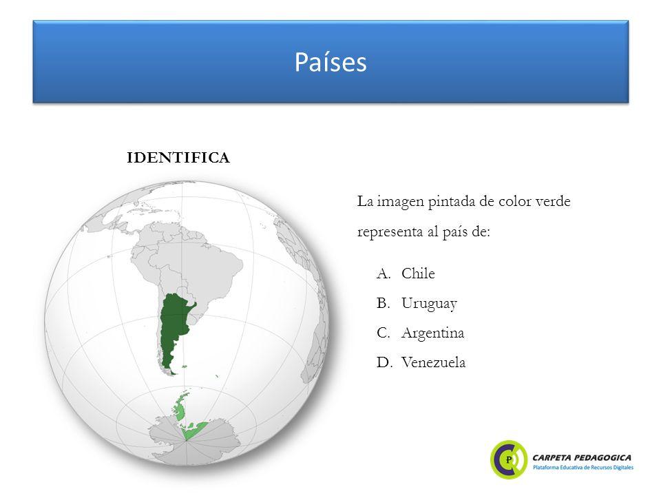 Países A.Chile B.Uruguay C.Argentina D.Venezuela IDENTIFICA La imagen pintada de color verde representa al país de: