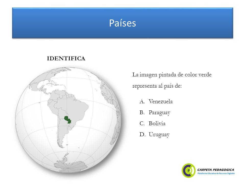 Países A.Venezuela B.Paraguay C.Bolivia D.Uruguay IDENTIFICA La imagen pintada de color verde representa al país de: