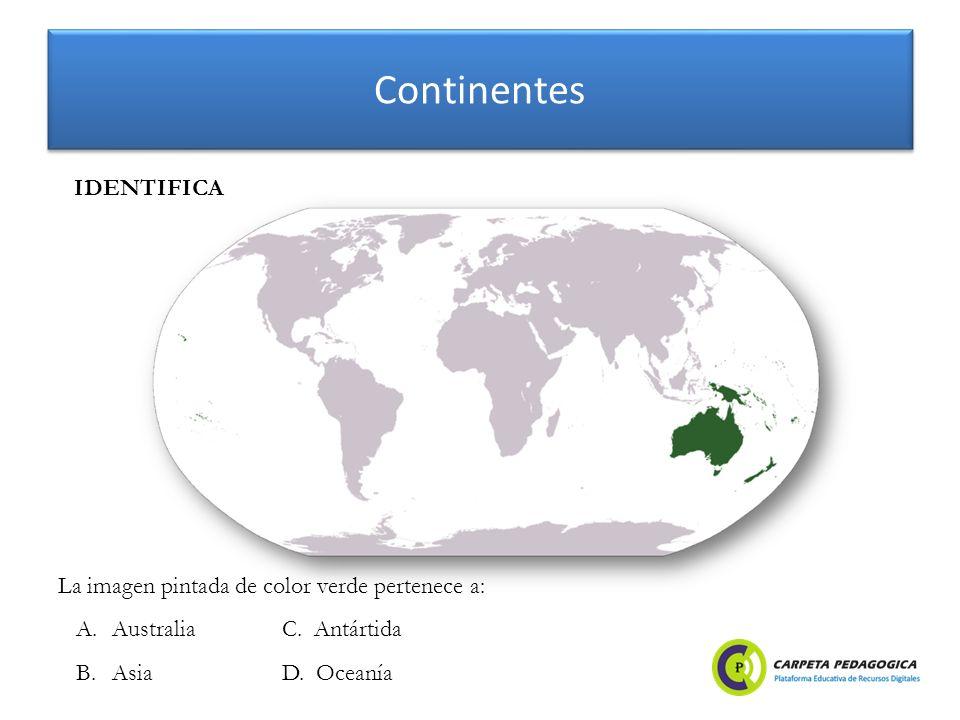 Continentes IDENTIFICA La imagen pintada de color verde pertenece a: A.Australia B.Asia C. Antártida D. Oceanía
