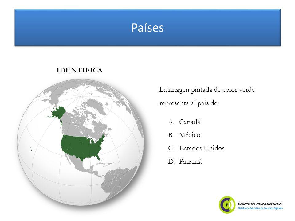 Países A.Canadá B.México C.Estados Unidos D.Panamá IDENTIFICA La imagen pintada de color verde representa al país de: