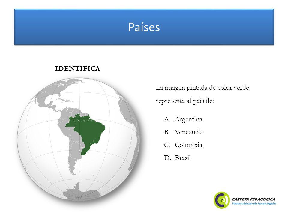 Países A.Argentina B.Venezuela C.Colombia D.Brasil IDENTIFICA La imagen pintada de color verde representa al país de: