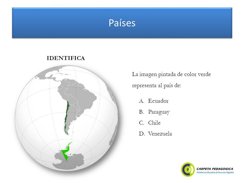 Países A.Ecuador B.Paraguay C.Chile D.Venezuela IDENTIFICA La imagen pintada de color verde representa al país de: