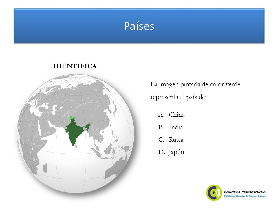 Países A.China B.India C.Rusia D.Japón IDENTIFICA La imagen pintada de color verde representa al país de: