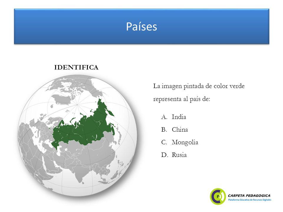 Países A.India B.China C.Mongolia D.Rusia IDENTIFICA La imagen pintada de color verde representa al país de: