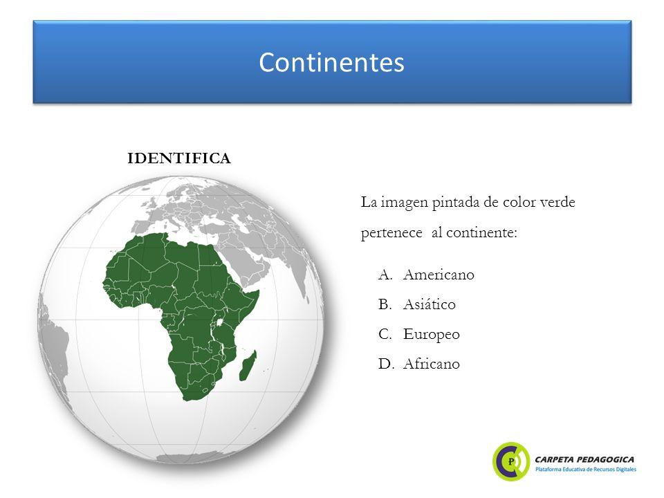 Continentes IDENTIFICA La imagen pintada de color verde pertenece al continente: A.Americano B.Asiático C.Europeo D.Africano