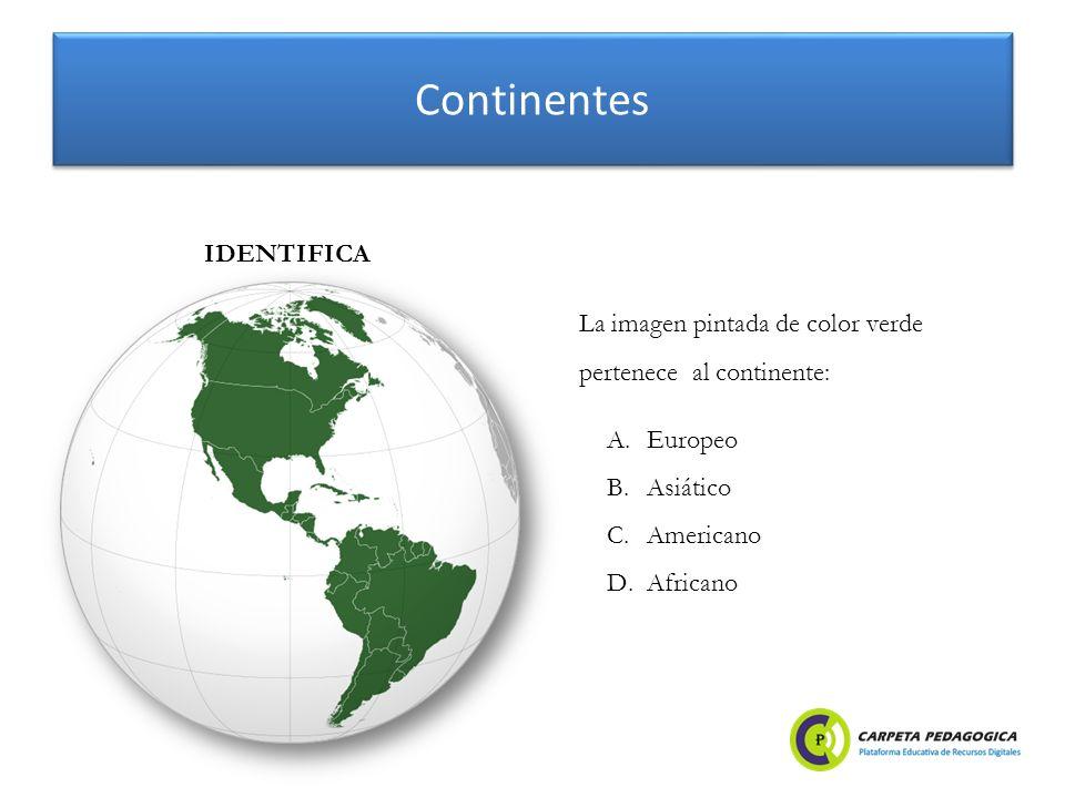 Continentes IDENTIFICA La imagen pintada de color verde pertenece al continente: A.Europeo B.Asiático C.Americano D.Africano