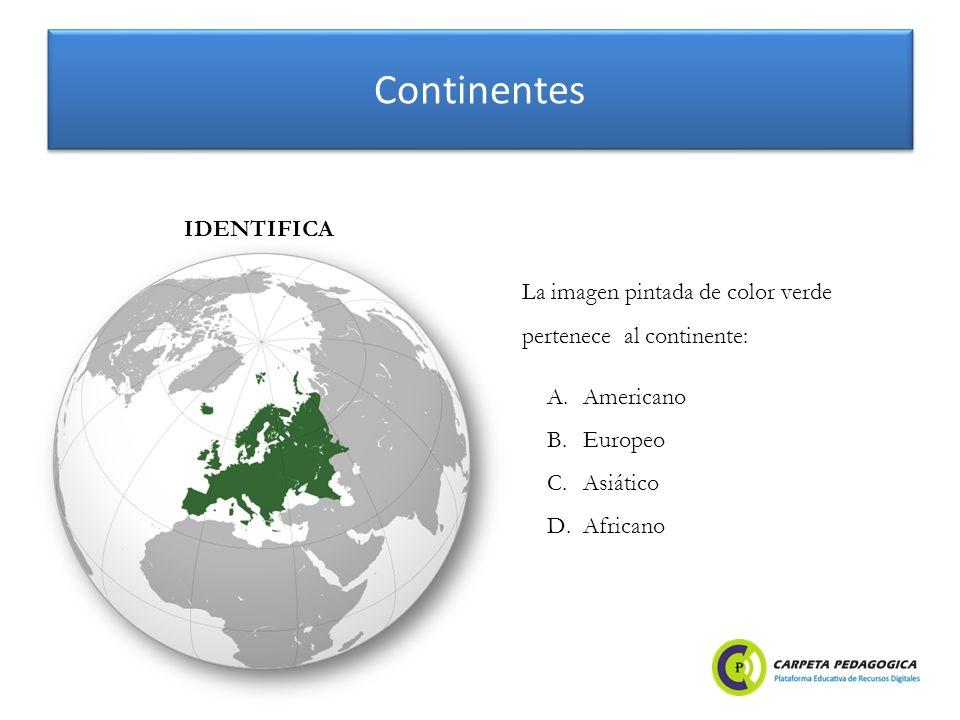 Continentes A.Americano B.Europeo C.Asiático D.Africano IDENTIFICA La imagen pintada de color verde pertenece al continente: