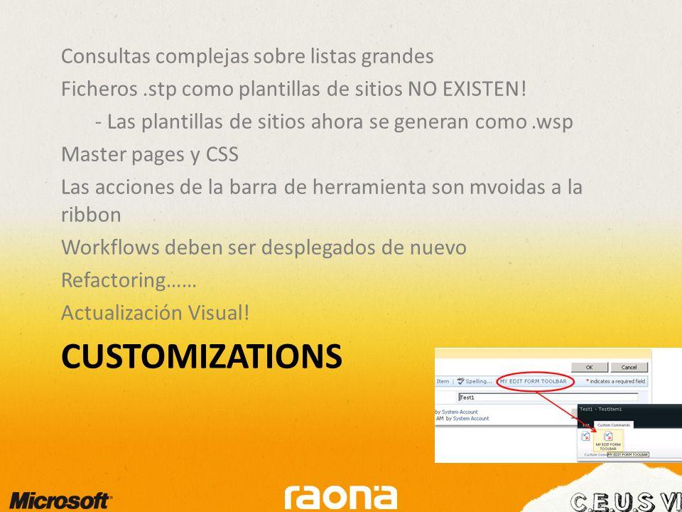 CUSTOMIZATIONS Consultas complejas sobre listas grandes Ficheros.stp como plantillas de sitios NO EXISTEN.