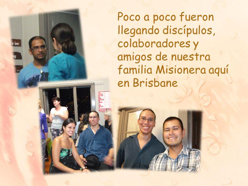 Poco a poco fueron llegando discípulos, colaboradores y amigos de nuestra familia Misionera aquí en Brisbane
