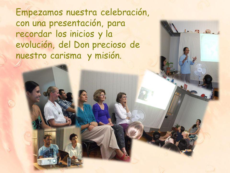 Empezamos nuestra celebración, con una presentación, para recordar los inicios y la evolución, del Don precioso de nuestro carisma y misión.