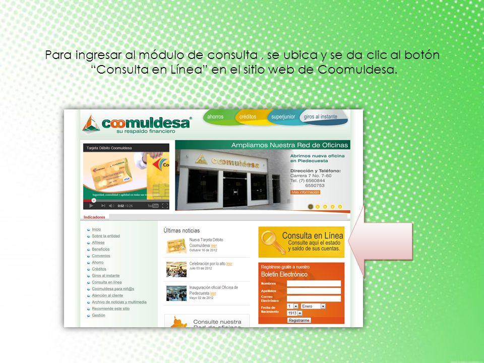 Para ingresar al módulo de consulta, se ubica y se da clic al botón Consulta en Línea en el sitio web de Coomuldesa.