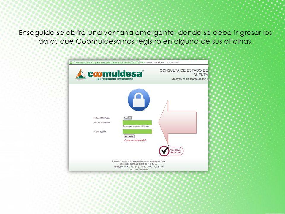 Enseguida se abrirá una ventana emergente donde se debe ingresar los datos que Coomuldesa nos registro en alguna de sus oficinas.