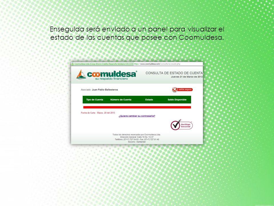 Enseguida será enviado a un panel para visualizar el estado de las cuentas que posee con Coomuldesa.