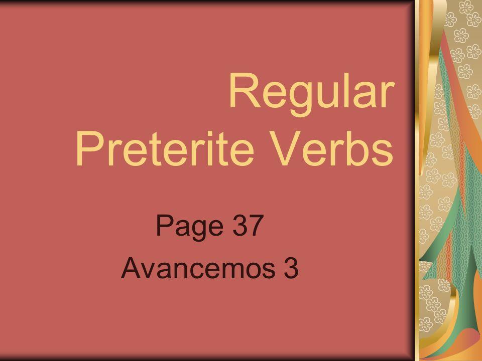 Regular Preterite Verbs Page 37 Avancemos 3