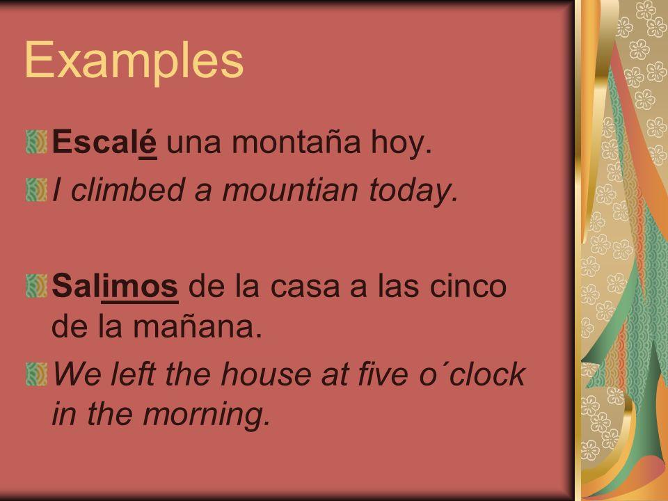 Examples Escalé una montaña hoy.I climbed a mountian today.