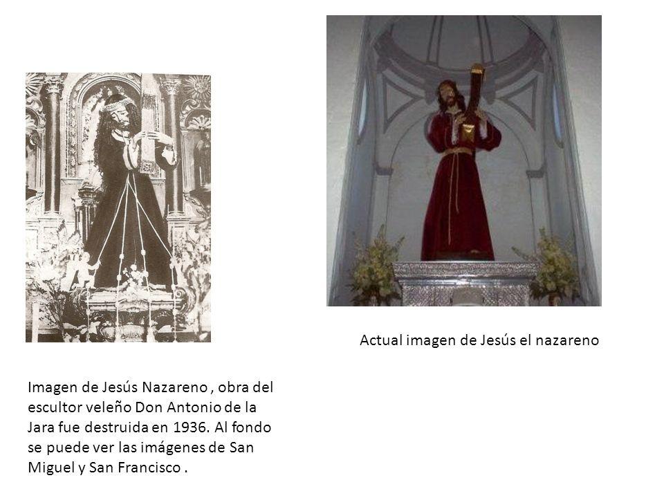 Actual imagen de Jesús el nazareno Imagen de Jesús Nazareno, obra del escultor veleño Don Antonio de la Jara fue destruida en 1936. Al fondo se puede