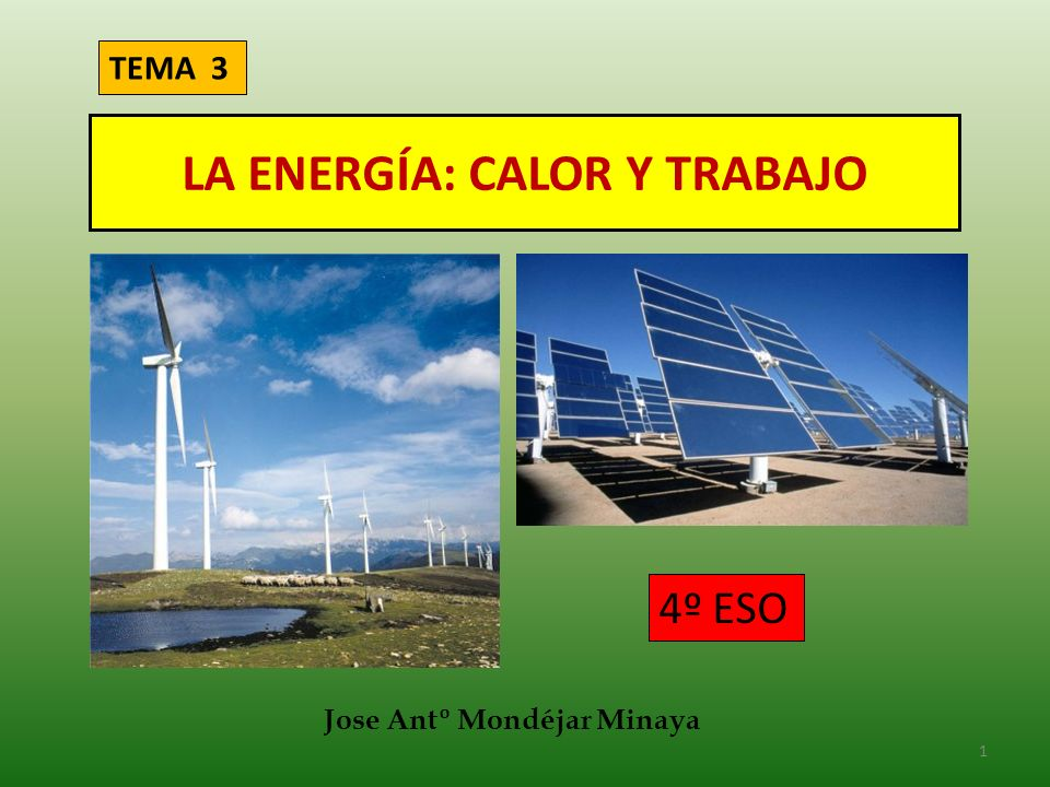 LA ENERGÍA: CALOR Y TRABAJO 1 TEMA 3 4º ESO Jose Antº Mondéjar Minaya