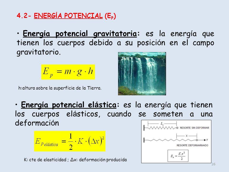 26 4.2- ENERG Í A POTENCIAL (E P ) Energ í a potencial gravitatoria: es la energ í a que tienen los cuerpos debido a su posici ó n en el campo gravita