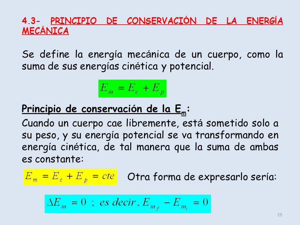 29 4.3- PRINCIPIO DE CONSERVACI Ó N DE LA ENERG Í A MEC Á NICA Se define la energ í a mec á nica de un cuerpo, como la suma de sus energ í as cin é ti