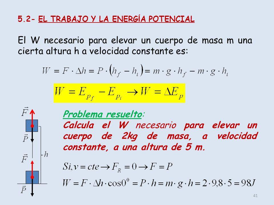 41 5.2- EL TRABAJO Y LA ENERG Í A POTENCIAL El W necesario para elevar un cuerpo de masa m una cierta altura h a velocidad constante es: Problema resu