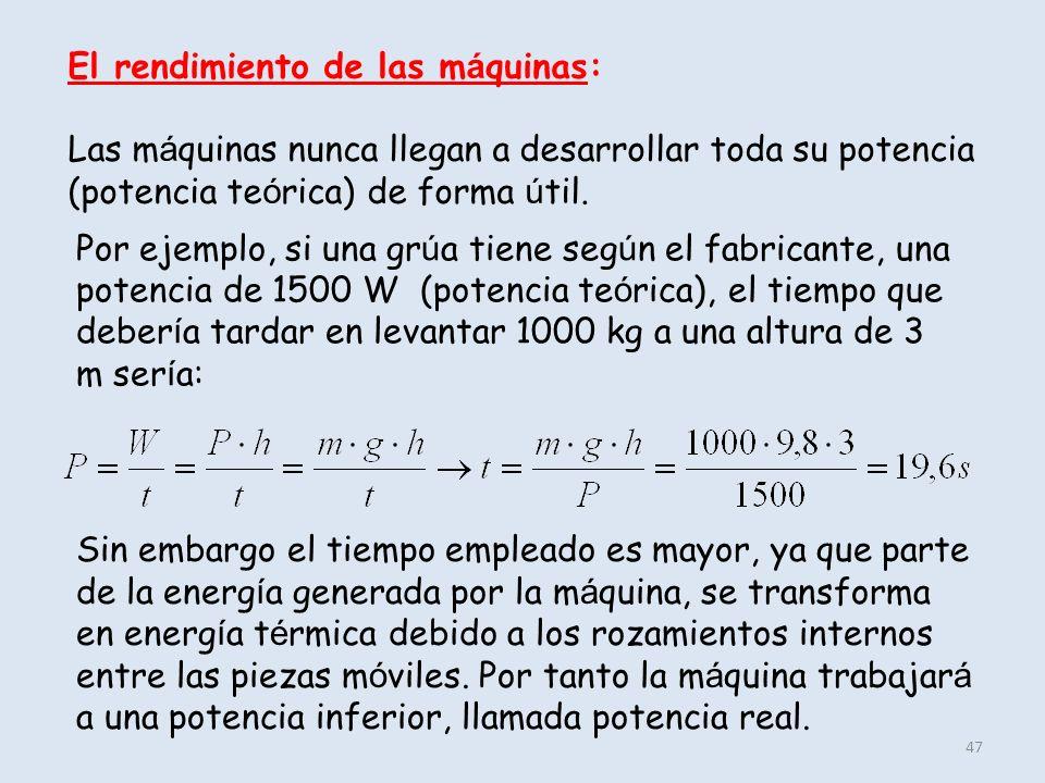 47 El rendimiento de las m á quinas: Las m á quinas nunca llegan a desarrollar toda su potencia (potencia te ó rica) de forma ú til. Por ejemplo, si u