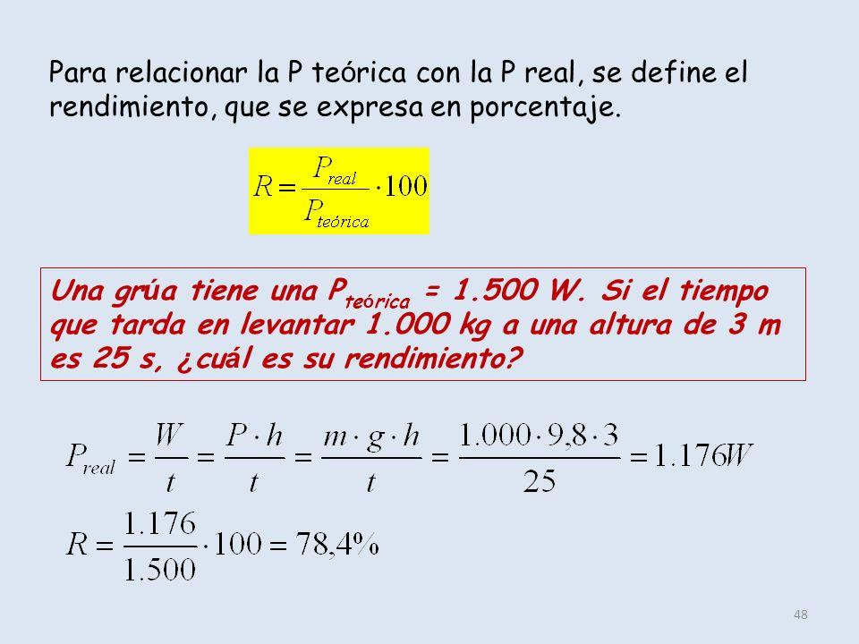 48 Para relacionar la P te ó rica con la P real, se define el rendimiento, que se expresa en porcentaje. Una gr ú a tiene una P te ó rica = 1.500 W. S