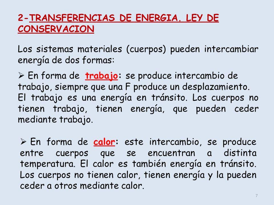 7 2-TRANSFERENCIAS DE ENERGIA. LEY DE CONSERVACION Los sistemas materiales (cuerpos) pueden intercambiar energía de dos formas: En forma de trabajo: s