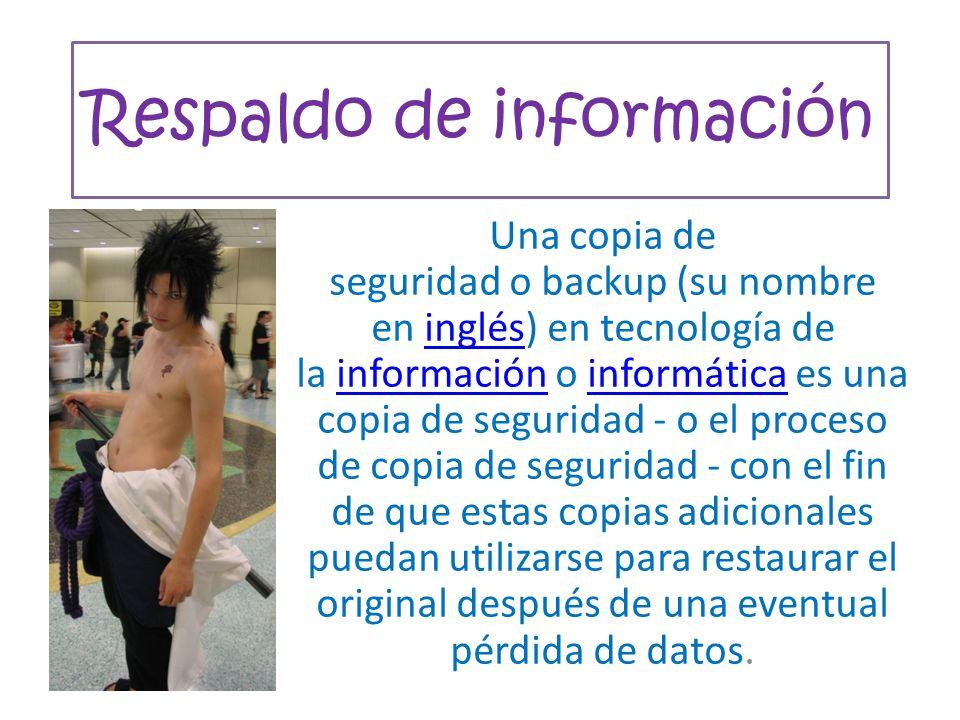 Respaldo de información Una copia de seguridad o backup (su nombre en inglés) en tecnología de la información o informática es una copia de seguridad