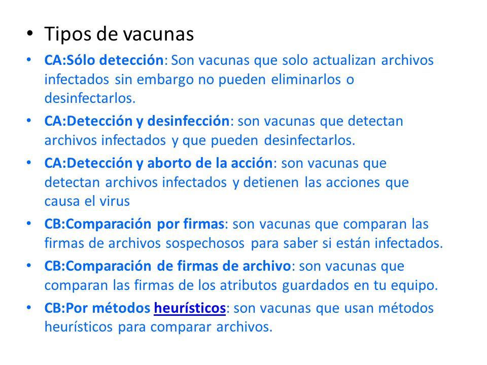 Tipos de vacunas CA:Sólo detección: Son vacunas que solo actualizan archivos infectados sin embargo no pueden eliminarlos o desinfectarlos. CA:Detecci