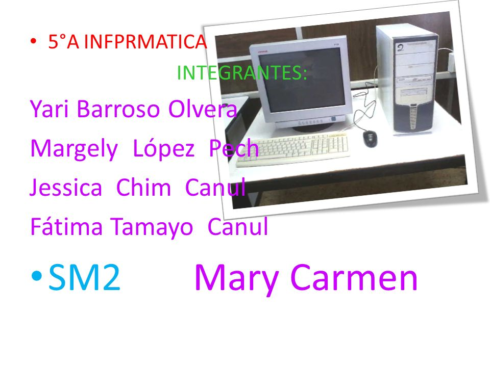 5°A INFPRMATICA INTEGRANTES: Yari Barroso Olvera Margely López Pech Jessica Chim Canul Fátima Tamayo Canul SM2 Mary Carmen