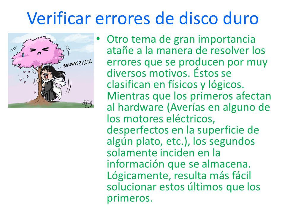 Verificar errores de disco duro Otro tema de gran importancia atañe a la manera de resolver los errores que se producen por muy diversos motivos. Ésto