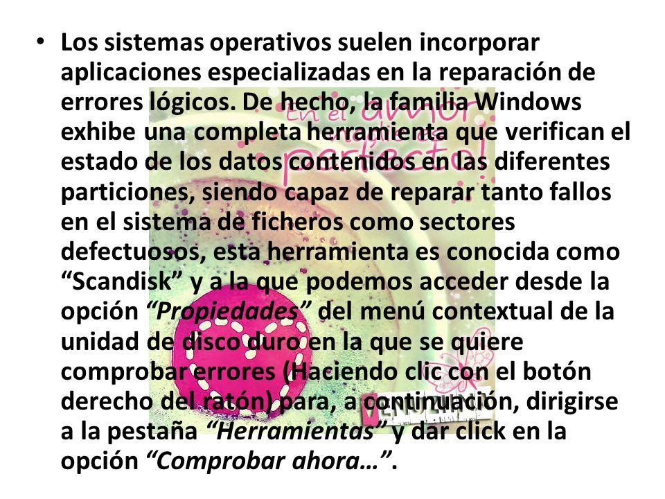 Los sistemas operativos suelen incorporar aplicaciones especializadas en la reparación de errores lógicos. De hecho, la familia Windows exhibe una com