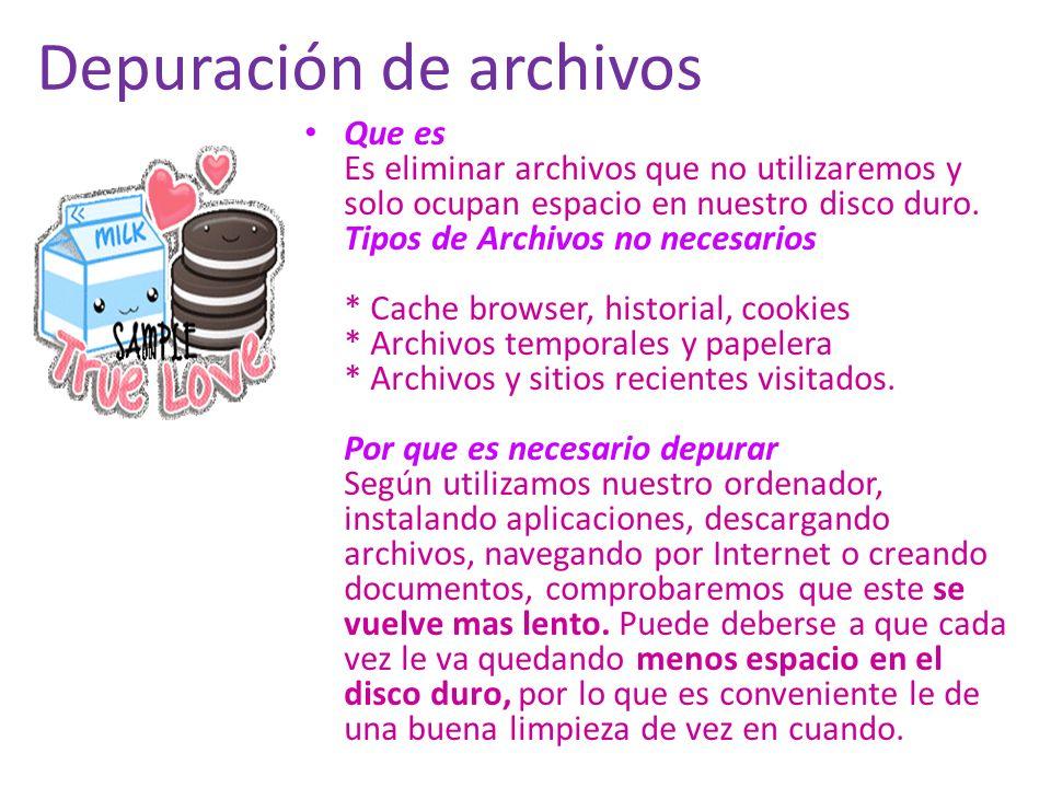 Depuración de archivos Que es Es eliminar archivos que no utilizaremos y solo ocupan espacio en nuestro disco duro. Tipos de Archivos no necesarios *