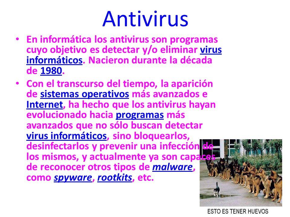 Antivirus En informática los antivirus son programas cuyo objetivo es detectar y/o eliminar virus informáticos. Nacieron durante la década de 1980.vir