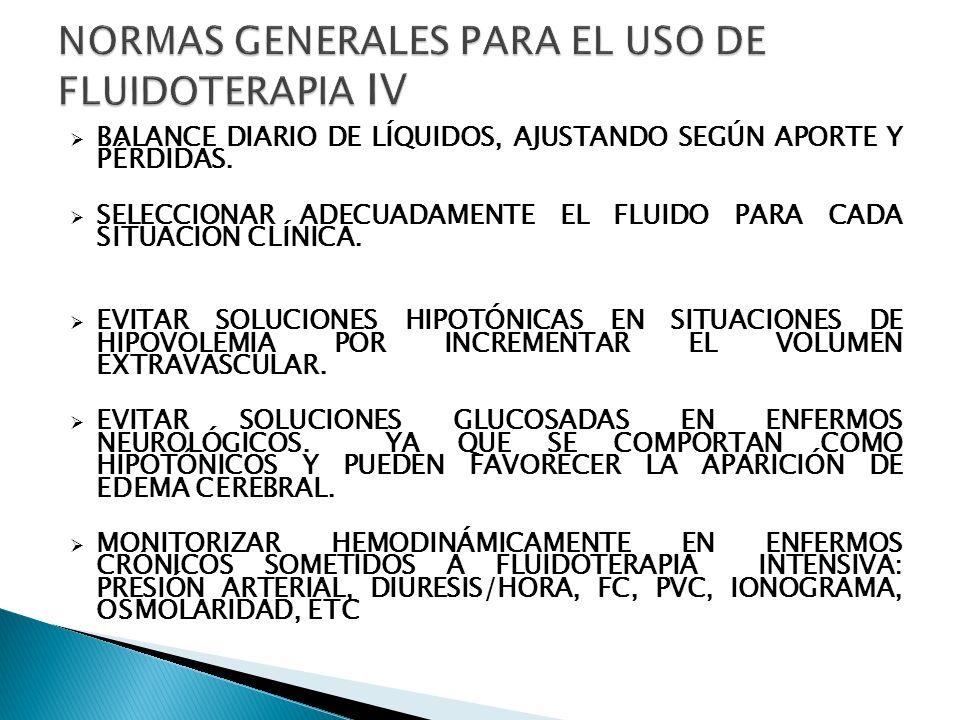 BALANCE DIARIO DE LÍQUIDOS, AJUSTANDO SEGÚN APORTE Y PÉRDIDAS. SELECCIONAR ADECUADAMENTE EL FLUIDO PARA CADA SITUACIÓN CLÍNICA. EVITAR SOLUCIONES HIPO