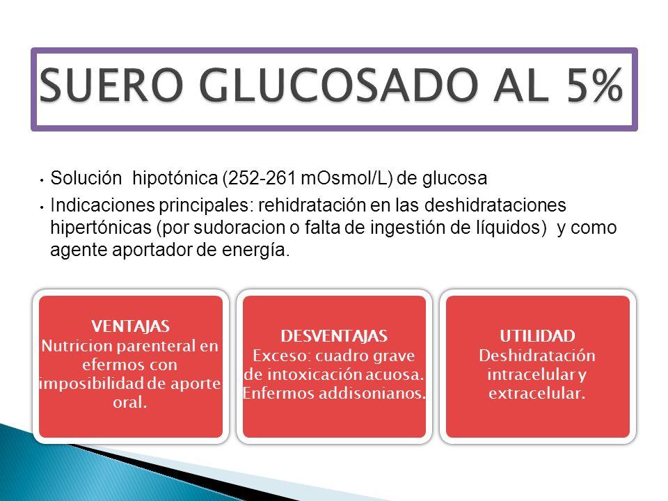 Solución hipotónica (252-261 mOsmol/L) de glucosa Indicaciones principales: rehidratación en las deshidrataciones hipertónicas (por sudoracion o falta