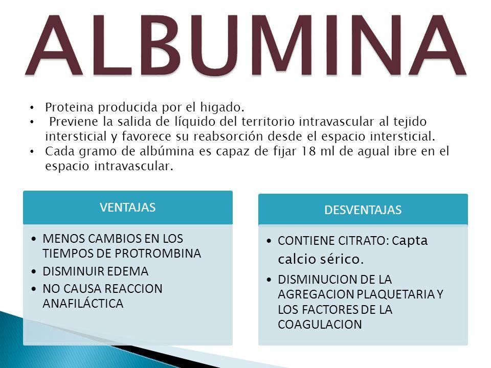 VENTAJAS MENOS CAMBIOS EN LOS TIEMPOS DE PROTROMBINA DISMINUIR EDEMA NO CAUSA REACCION ANAFILÁCTICA DESVENTAJAS CONTIENE CITRATO: C apta calcio sérico