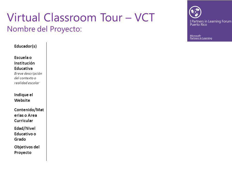 Virtual Classroom Tour – VCT Nombre del Proyecto: Educador(s) Escuela o Institución Educativa Breve descripción del contexto o realidad escolar Indique el Website Contenido/Mat erias o Area Curricular Edad/Nivel Educativo o Grado Objetivos del Proyecto