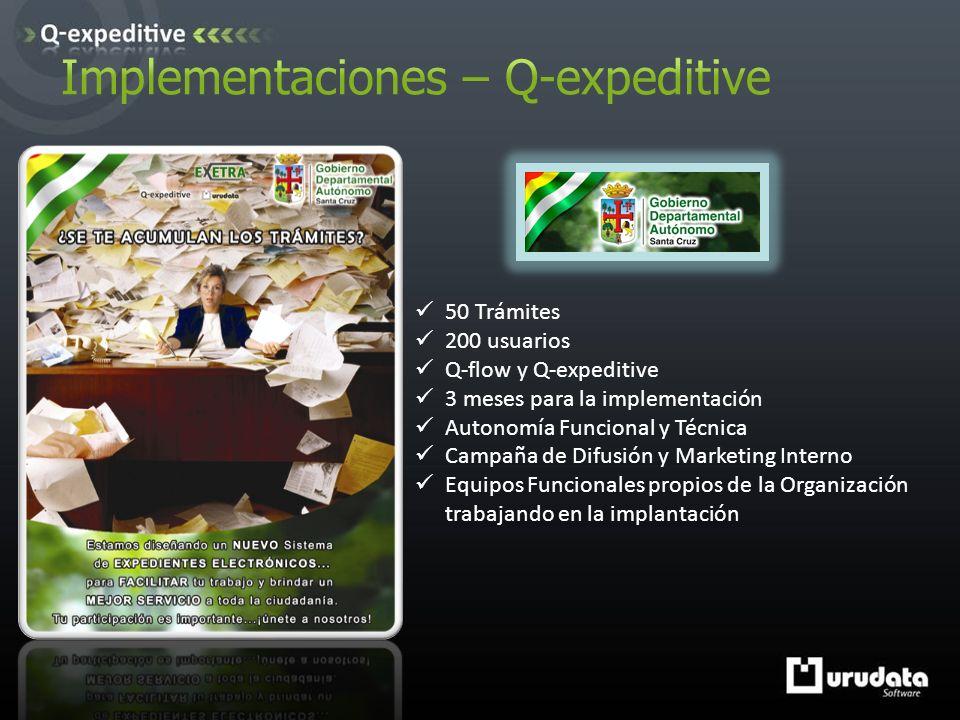 50 Trámites 200 usuarios Q-flow y Q-expeditive 3 meses para la implementación Autonomía Funcional y Técnica Campaña de Difusión y Marketing Interno Equipos Funcionales propios de la Organización trabajando en la implantación