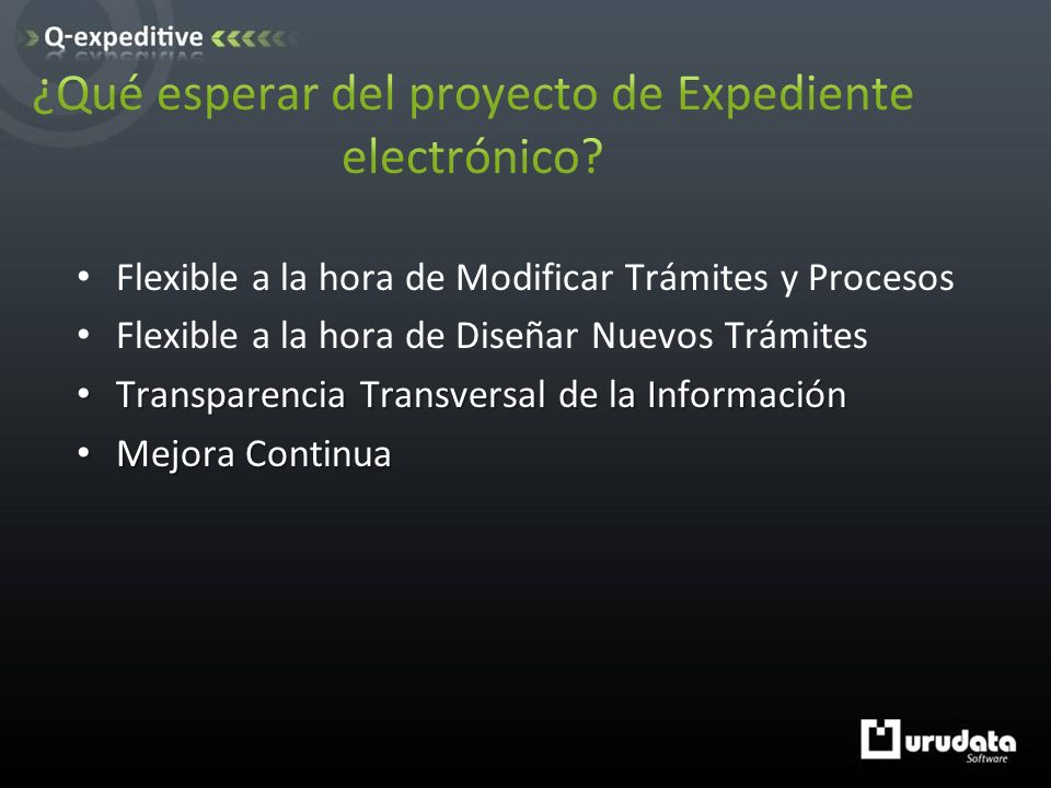 Flexible a la hora de Modificar Trámites y Procesos Flexible a la hora de Diseñar Nuevos Trámites Transparencia Transversal de la Información Transparencia Transversal de la Información Mejora Continua Mejora Continua