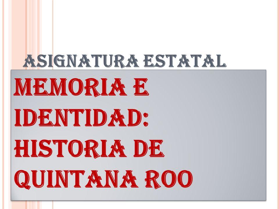 ASIGNATURA ESTATAL MEMORIA E IDENTIDAD: HISTORIA DE QUINTANA ROO
