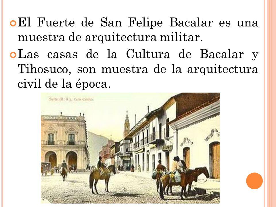 E l Fuerte de San Felipe Bacalar es una muestra de arquitectura militar. L as casas de la Cultura de Bacalar y Tihosuco, son muestra de la arquitectur