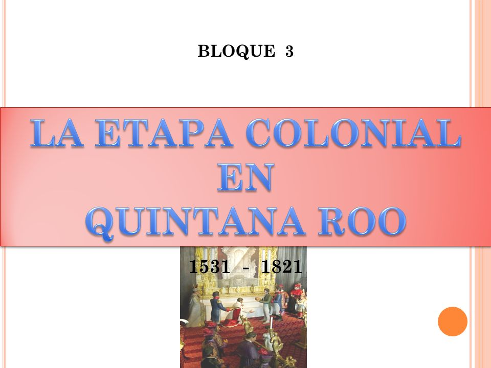 BLOQUE 3 1531 - 1821
