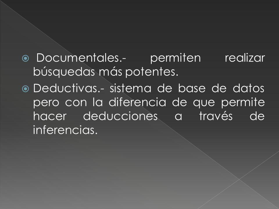 Documentales.- permiten realizar búsquedas más potentes.