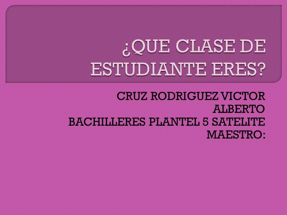 CRUZ RODRIGUEZ VICTOR ALBERTO BACHILLERES PLANTEL 5 SATELITE MAESTRO: