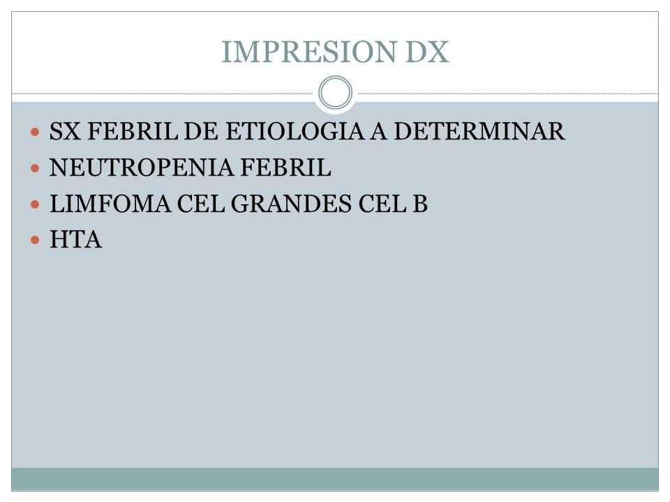 IMPRESION DX SX FEBRIL DE ETIOLOGIA A DETERMINAR NEUTROPENIA FEBRIL LIMFOMA CEL GRANDES CEL B HTA